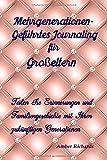 Mehrgenerationen-Geführtes Journaling für Großeltern: Teilen Sie Erinnerungen und Familiengeschichte mit Ihren zukünftigen Generationen