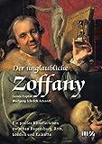 Der unglaubliche Zoffany: Ein pralles Knstlerleben zwischen Regensburg, Rom, London und Kalkutta (German Edition)