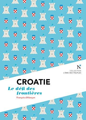 Croatie : Le défi des frontières: L'Âme des Peuples