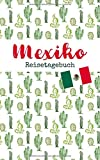 Mexiko Reisetagebuch: Eintragebuch mit 50 Doppelseiten für Tagebucheinträge & 15 Seiten für Notizen, Kakteen