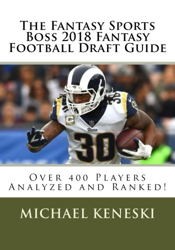The Fantasy Sports Boss 2018 Fantasy Football Draft Guide: Over 400 Players Analyzed and Ranked!
