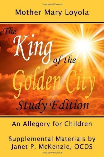 The King of the Golden City, an Allegory for Children by Janet P. McKenzie, Mother Mary Loyola (2007) Paperback