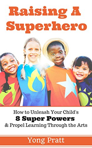 raising-a-superhero-how-to-unleash-your-childs-8-super-powers-and-propel-learning-through-the-arts-e