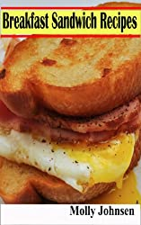 Breakfast Sandwich Recipes: 27 Easy to Make Ideas That Taste Great and Take Less Than 25 Minutes To Prepare (English Edition)
