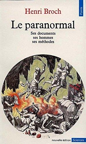 Le Paranormal : Ses documents - Ses hommes - Ses mthodes
