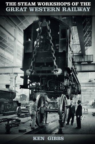 The Steam Workshops of the Great Western Railway por Ken Gibbs