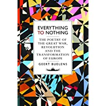 Everything to Nothing: A History of the Great War, Revolution and the Transformation of Europe