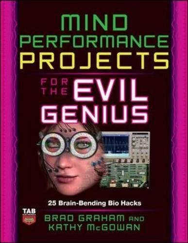 Mind Performance Projects for the Evil Genius: 19 Brain-Bending Bio Hacks (Genius Chopper)