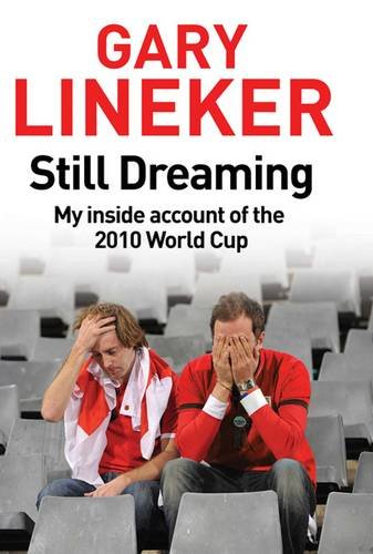 Still Dreaming: My Inside Account of the 2010 World Cup por Gary Lineker
