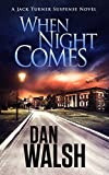 When Night Comes (Jack Turner Suspense Series Book 1) by Dan Walsh