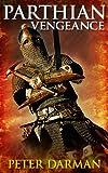Parthian Vengeance (Parthian Chronicles Book 3) by Peter Darman