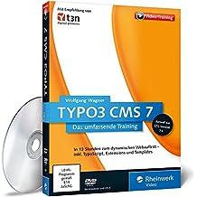 TYPO3 CMS 7 - Das Training für Webentwickler, Webdesigner und Redakteure Inklusive Intensivkurs TypoScript und Templates - aktuell zu Version 7.6 LTS