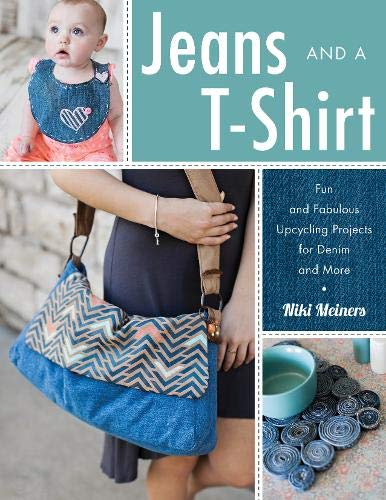 Jeans and a T-Shirt: Fun and Fabulous Upcycling Projects for Denim and More - Denim-guide