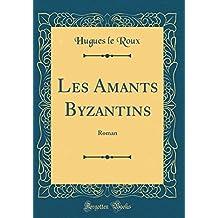 Les Amants Byzantins: Roman (Classic Reprint)