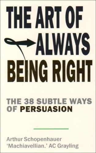 The Art of Always Being Right: The 38 Subtle Ways to Win an Argument by A. C. Grayling (2009-01-31)