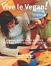 Vive Le Vegan!: Simple, Delectable Recipes for the Everyday Vegan Family by Dreena Burton (2005-02-01)