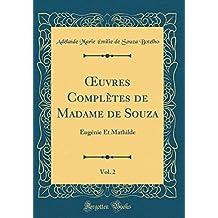 Oeuvres Complètes de Madame de Souza, Vol. 2: Eugénie Et Mathilde (Classic Reprint)