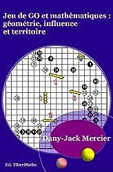 Jeu de go et mathématiques : géométrie, influence et territoire (French Edition)