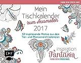 Mein Tischkalender zum Ausmalen 2017 Farbe rein, Stress raus (Ausmalen für Erwachsene) - Inspiration Fantasia: 52 inspirierende Motive aus dem Tier-und Pflanzenreich kolorieren