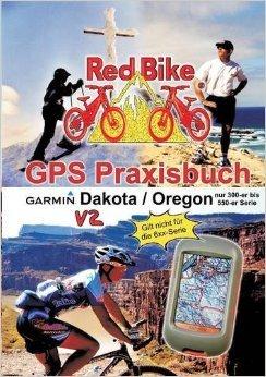 GPS Praxisbuch Garmin Dakota/Oregon V2: Praxis- und modellbezogen, für alle Dakota- und 300-er bis 550-er Oregon-Modelle/ nicht 6xx-Serie ( 7. Juni 2013 ) Serie 300 Gps