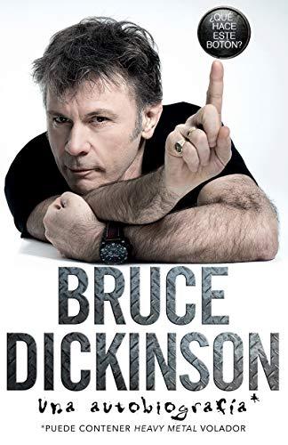 ¿qué Hace Este Botón?: Una Autobiografía por Bruce Dickinson
