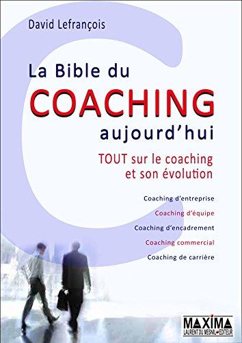 La bible du coaching aujourd'hui: To...