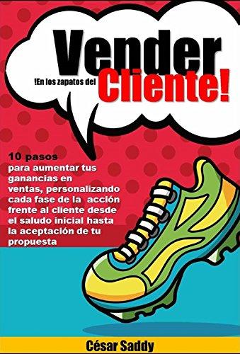 VENDER EN LOS ZAPATOS DEL CLIENTE: 10 PASOS PARA VENDER MAS EN...