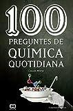 100 preguntes de química quotidiana (Catalan Edition)