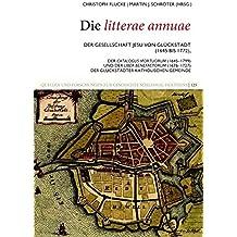 Die litterae annuae der Gesellschaft Jesu von Glückstadt (1645 bis 1772), der Catalogus Mortuorum (1645–1799) und der Liber Benefactorum (1676–1727) ... zur Geschichte Schleswig-Holsteins)