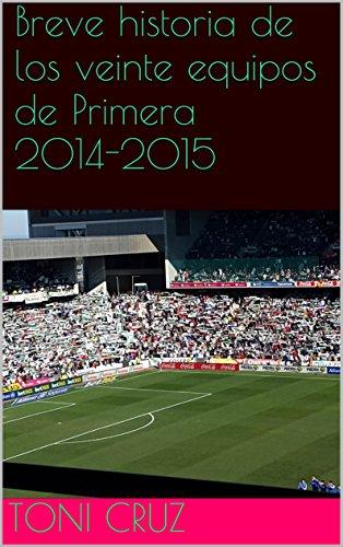 Breve historia de los veinte equipos de Primera 2014-2015 por Toni Cruz