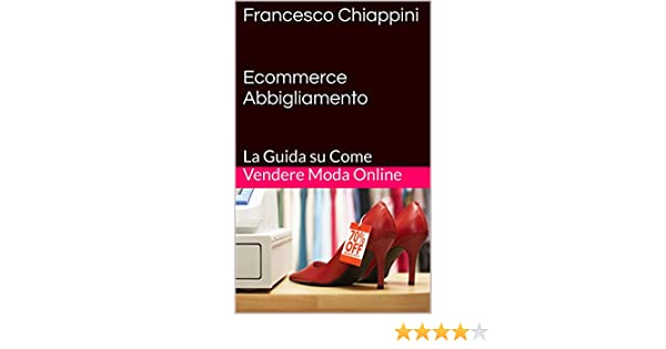 e75764064c5e Francesco Chiappini Ecommerce Abbigliamento  La Guida su Come Vendere Moda  Online eBook  Francesco Chiappini  Amazon.it  Kindle Store