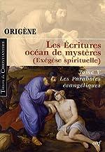 Les Ecritures océan de mystères (Exégèse spirituelle) - Tome 5, Les Paraboles évangéliques de Origène