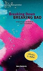 Breaking Down BREAKING BAD. Dramaturgie und Ästhetik einer Fernsehserie (Merz-Akademie)