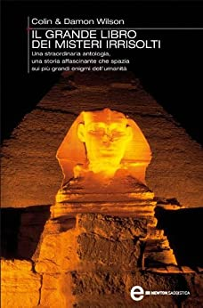 Il grande libro dei misteri irrisolti (eNewton Saggistica) di [Wilson, Colin, Damon Wilson ]