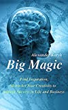 Big Magic: Find Inspiration, Skyrocket Your Creativity to Achieve Success in Life and Business (Simple Guide on How to be More Creative) (Big Magic: Creative ... Hardcover Book 1) (English Edition)