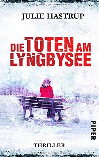 Buchseite und Rezensionen zu 'Die Toten am Lyngbysee: Thriller (Rebekka-Holm-Reihe, Band 4)' von Julie Hastrup