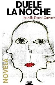 Duele la noche par Estrella Flores-Carretero