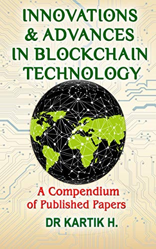INNOVATIONS & ADVANCES IN BLOCKCHAIN TECHNOLOGY: a compendium of published papers (English Edition)