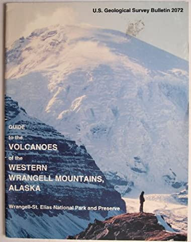 U.S Geological Survey Bulletin 2072: Guide to the Volcanoes of the Western Wrangell Moutnains, Alaska: Wrangell-St. Elias national Park ande Preserve