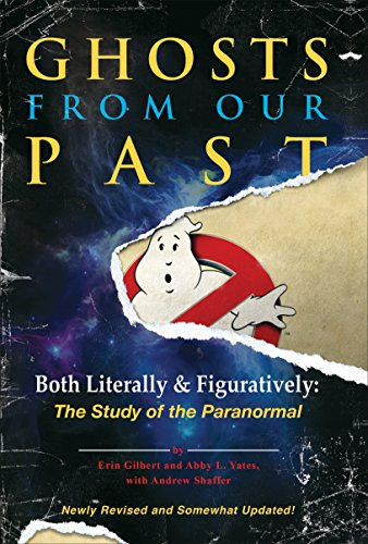 Ghosts from Our Past: Both Literally and Figuratively: The Study of the Paranormal por Erin Gilbert