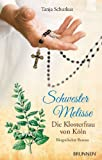 Schwester Melisse: Die Klosterfrau von Köln. Biografischer Roman