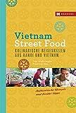 Vietnam Street Food: Kulinarische Reiseskizzen aus Hanoi und Vietnam