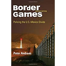 Border Games: Policing the U.S.-Mexico Divide (Cornell Studies in Political Economy (Paperback))