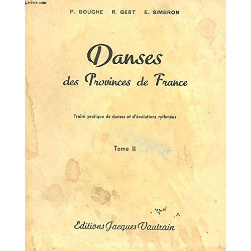 Danses des provinces de France : Traité pratique de danses et d'évolutions rythmées en sept tomes