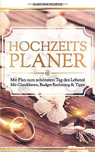 Hochzeitsplaner: Mit Plan zum schönsten Tag des Lebens! Mit Checklisten, Budget Rechnung & Tipps