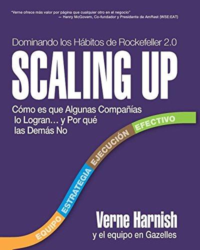 Scaling Up (Dominando Los Hábitos de Rockefeller 2.0): Cómo Es Que Algunas Compañías Lo Logran...y Por Qué Las Demás No por Verne Harnish