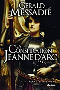 La conspiration Jeanne d'Arc par Gerald Messadié