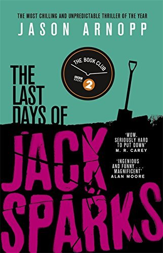 The Last Days of Jack Sparks by Jason Arnopp (2016-07-28)