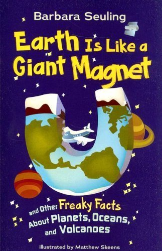 Earth is Like a Giant Magnet and Other Freaky Facts About Planets, Oceans and Volcanoes by Barbara Seuling (2008-05-08) par Barbara Seuling