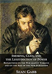 Smoking, Class, and the Legitimation of Power: Reflections on the War against Tobacco and on the Rise of the New Puritanism